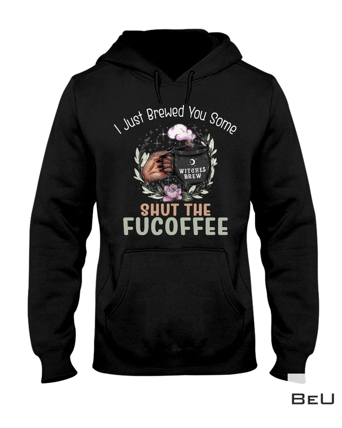 Great Witch I Just Brewed You Some Shut The Fu Coffee Shirt, Hoodie, Tank Top