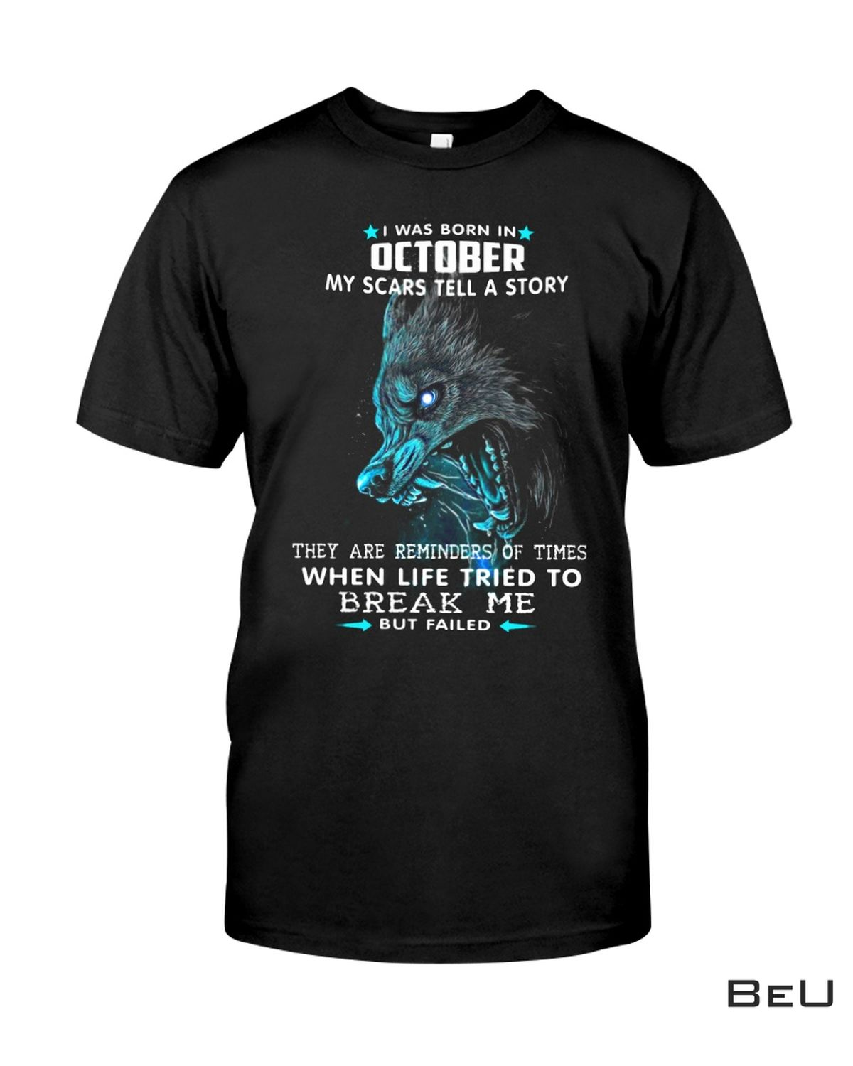 Funny Tee Wolf I Was Born In October Life Tried To Break Me But Fail Shirt