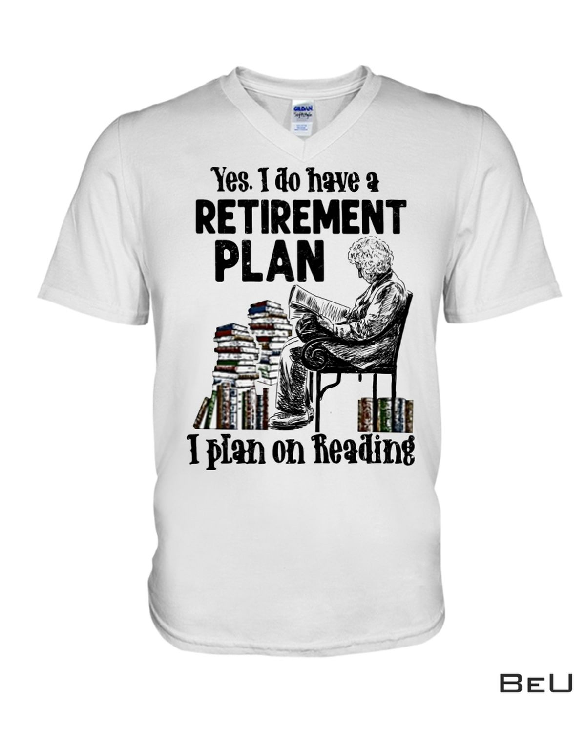 Review Yes I Do Have Retirement Plan I Plan On Reading Shirt, Hoodie, Tank Top