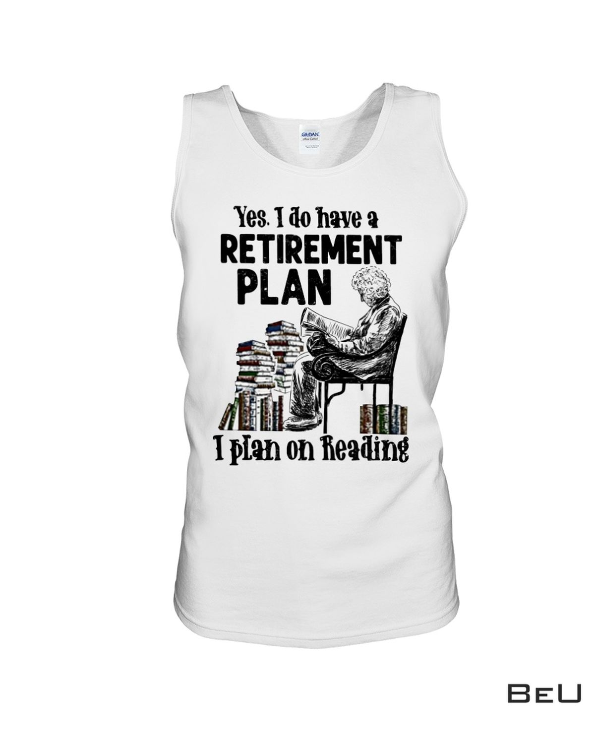 Excellent Yes I Do Have Retirement Plan I Plan On Reading Shirt, Hoodie, Tank Top