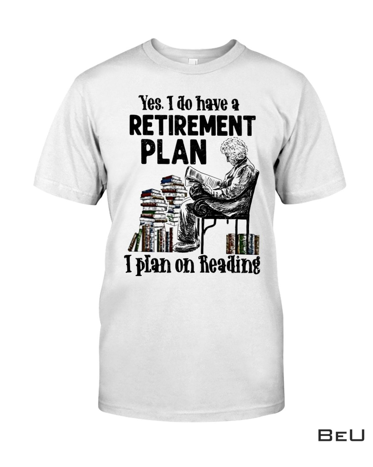 Great artwork! Yes I Do Have Retirement Plan I Plan On Reading Shirt, Hoodie, Tank Top